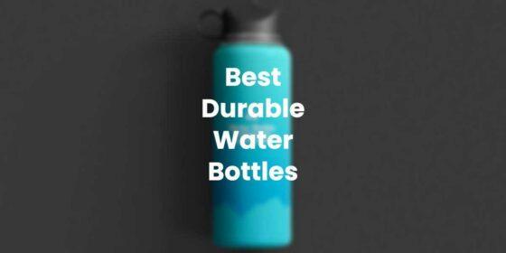 Best Durable Water Bottles